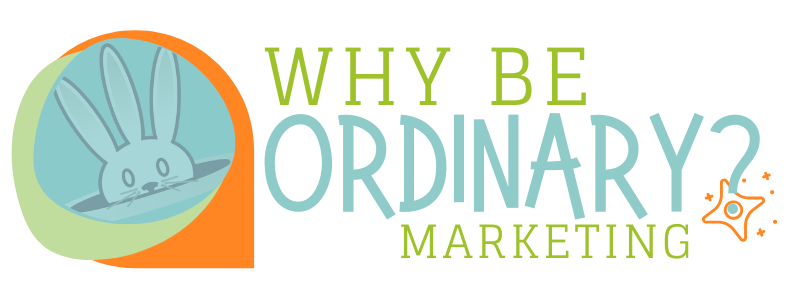 Why Be Ordinary? Marketing